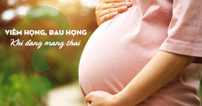 Đau họng, viêm họng ở phụ nữ mang thai gây nhiều lo lắng cho chị em