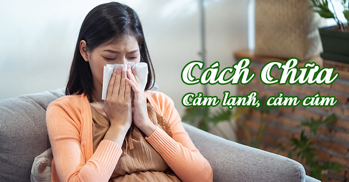 cách trị cảm lạnh, cảm cúm tại nhà đơn giản
