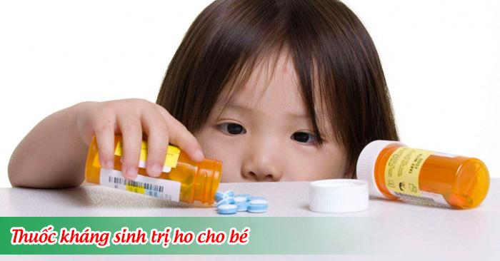 Thuốc kháng sinh trị ho cho trẻ em - những điều cha mẹ cần biết
